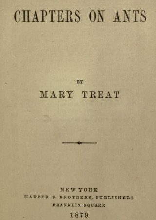 Chapters on ants,  by Mary Treat.