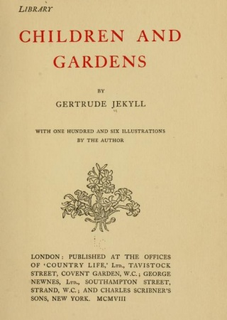 Children and gardens,  by Gertrude Jekyll; with one hundred and six illustrations by the author.