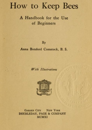 How to keep bees: a handbook for the use of beginners, by Anna Botsford Comstock.