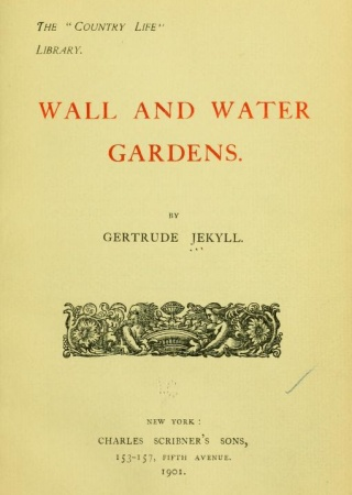 Wall and water gardens.  By Gertrude Jekyll.